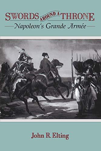 9780306807572: Swords Around A Throne: Napoleon's Grande Armee