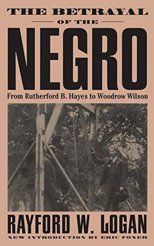 9780306807589: The Betrayal Of The Negro: From Rutherford B. Hayes To Woodrow Wilson
