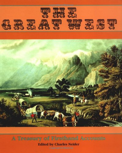 The Great West: A Treasure Of Firsthand: Neider, Charles
