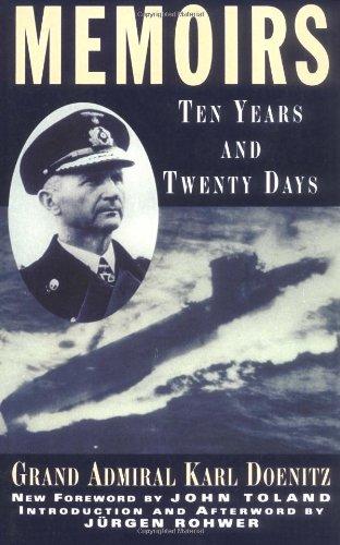 Memoirs: Ten Years And Twenty Days: Karl Doenitz