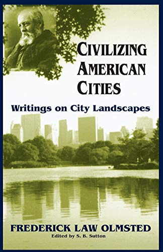 Civilizing American Cities: Writings On City Landscapes: Olmsted, Frederick Law