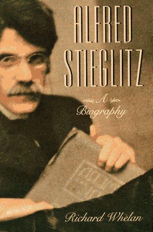 Alfred Stieglitz: A Biography: Richard Whelan