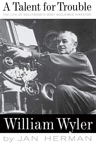 9780306807985: A Talent For Trouble: The Life Of Hollywood's Most Acclaimed Director, William Wyler