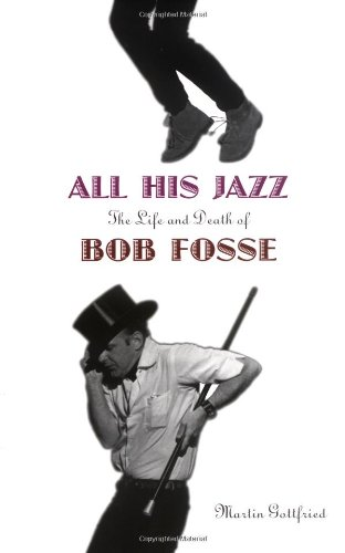 All His Jazz: The Life and Death of Bob Fosse: Gottfried, Martin; (SIGNED)