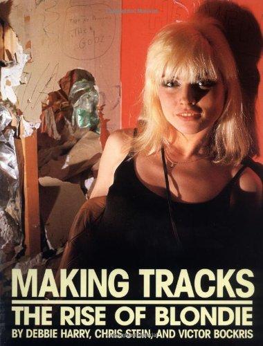 Making Tracks: The Rise Of Blondie: Harry, Debbie; Stein, Chris; Bockris, Victor