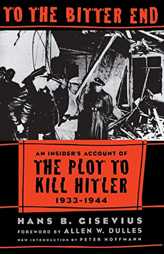 9780306808692: To the Bitter End: An Insider's Account of the Plot to Kill Hitler, 1933-1944