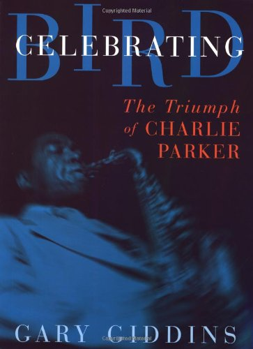 9780306808920: Celebrating Bird: The Triumph Of Charlie Parker