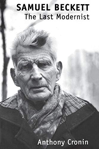 Samuel Beckett: The Last Modernist (0306808986) by Anthony Cronin