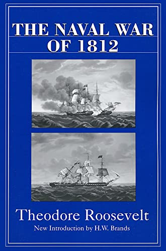 The Naval War Of 1812: Theodore Roosevelt