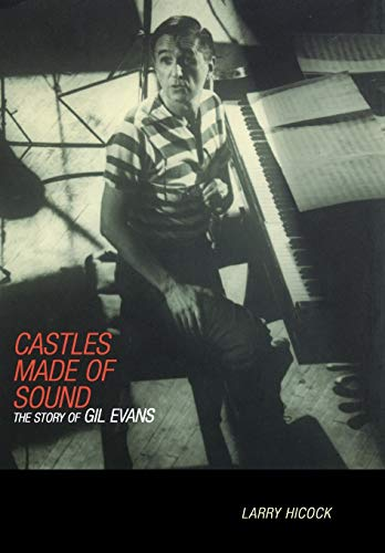 Castles Made Of Sound: The Story Of Gil Evans: Hicock, Larry