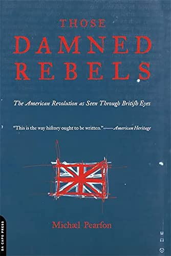 Those Damned Rebels: The American Revolution As Seen Through British Eyes (0306809834) by Michael Pearson