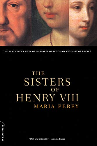 9780306809897: The Sisters Of Henry VIII: The Tumultuous Lives Of Margaret Of Scotland And Mary Of France