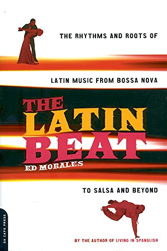 The Latin Beat: The Rhythms and Roots of Latin Music, from Bossa Nova to Salsa and Beyond (0306810182) by Morales, Ed