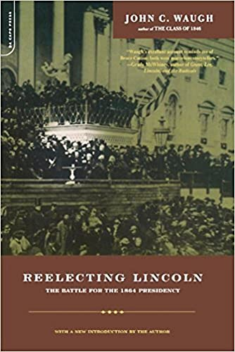 Reelecting Lincoln: The Battle For The 1864 Presidency (0306810220) by Waugh, John; Waugh, John C.