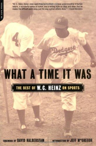 What A Time It Was: The Best of W. C. Heinz on Sports: W. C. Heinz