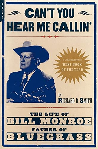 9780306810541: Can't You Hear Me Callin': The Life of Bill Monroe, Father of Bluegrass