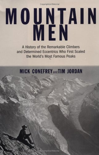 9780306811296: Mountain Men: A History Of The Remarkable Climbers And Determined Eccentrics Who First Scaled The World's Most Famous Peaks