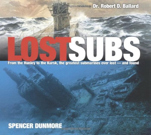 Lost Subs - from the Hunley to the Kursk, the Greatest Submarines Every Lost - and Found