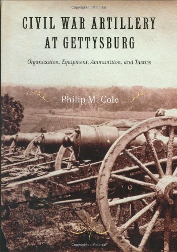 Civil War at Gettysburg Organization Equipment Amunition and Tactics: Cole, Philip M.