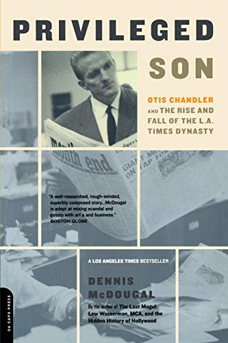 Privileged Son: Otis Chandler and the Rise and Fall of the L. A. Times Dynasty
