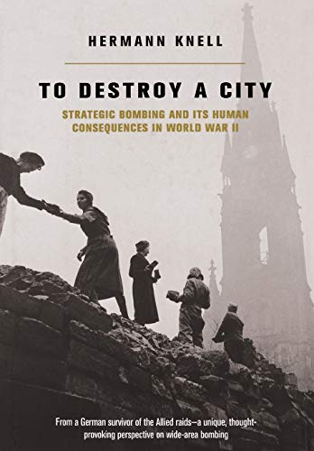 9780306811692: To Destroy a City: Strategic Bombing and Its Human Consequences in World War II