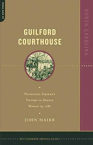 9780306811715: Guilford Courthouse: Nathanael Greene's Victory in Defeat, March 15, 1781 (Battleground America Guides)