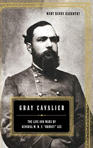 Gray Cavalier: The Life and Wars of General William H.F. Rooney Lee: Mary Daughtry