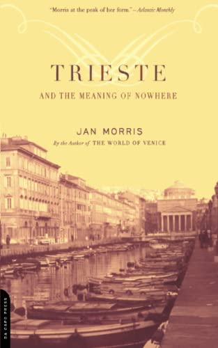 Trieste And The Meaning Of Nowhere (0306811804) by Morris