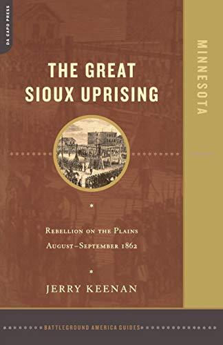 The Great Sioux Uprising: Rebellion On The Plains August- September 1862: Minnesota (Battleground ...