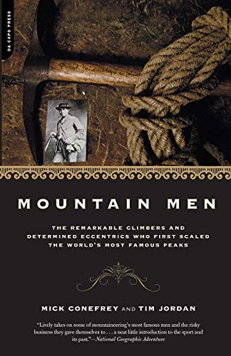 9780306812262: Mountain Men: The Remarkable Climbers And Determined Eccentrics Who First Scaled The World's Most Famous Peaks