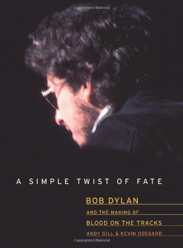9780306812316: A Simple Twist Of Fate: Bob Dylan and The Making of Blood on The Tracks