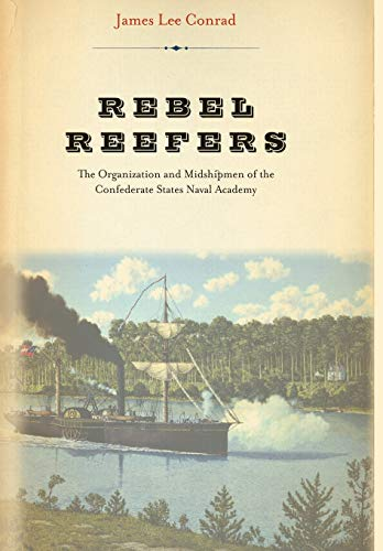 REBEL REEFERS: The Organization and Midshipmen of the Confederate States Naval Academy