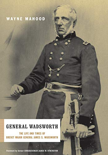 General Wadsworth: The Life and Times of Brevet Major General James S. Wadsworth