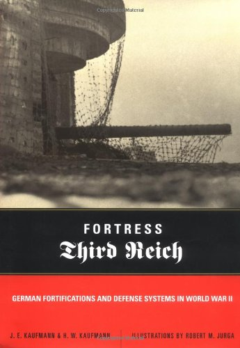 Fortress Third Reich; German Fortifications and Defense Systems in World War II