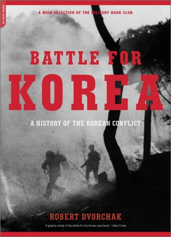 Battle for Korea : a history of the Korean conflict.: Dvorchak, Robert J.
