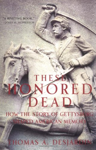 9780306812675: These Honored Dead: How The Story Of Gettysburg Shaped American Memory