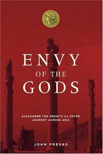 9780306812682: Envy Of The Gods: Alexander The Great's Ill-fated Journey Across Asia