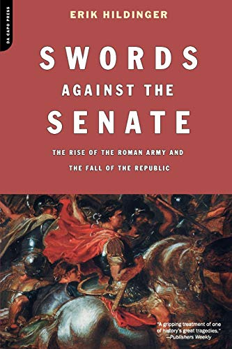 9780306812798: Swords Against The Senate: The Rise Of The Roman Army And The Fall Of The Republic