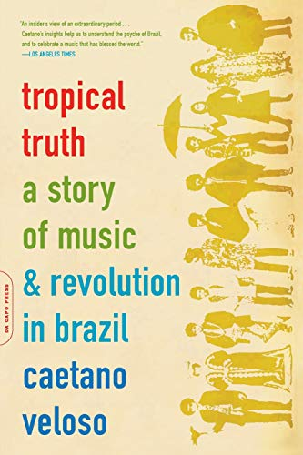 9780306812811: Tropical Truth: A Story Of Music And Revolution In Brazil