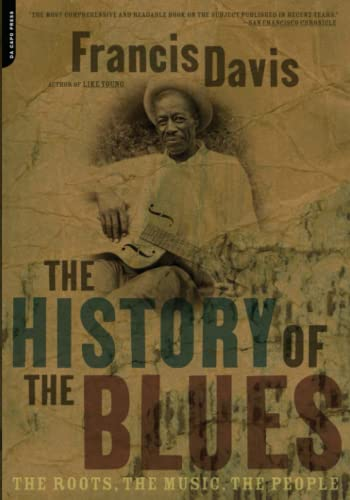 9780306812965: The History Of The Blues: The Roots, The Music, The People