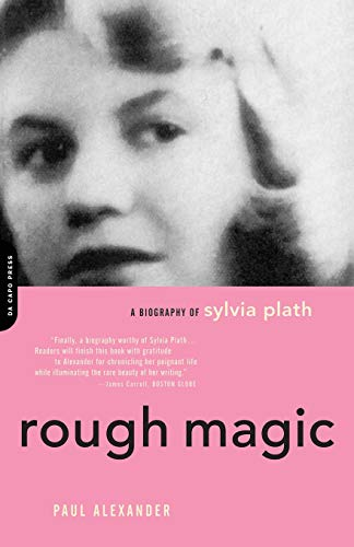 Rough Magic: A Biography of Sylvia Plath: Alexander, Paul