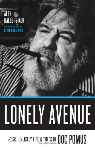 Lonely Avenue: The Unlikely Life and Times of Doc Pomus: Alex Halberstadt