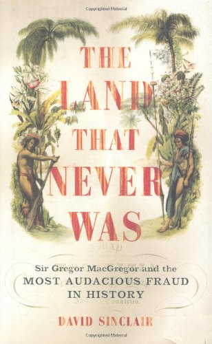 9780306813092: The Land That Never Was: Sir Gregor MacGregor and the Most Audacious Fraud in History