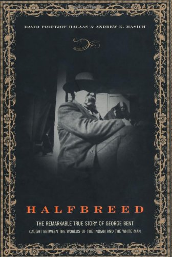 9780306813207: Halfbreed: The Remarkable True Story Of George Bent - Caught Between The Worlds Of The Indian And The White Man