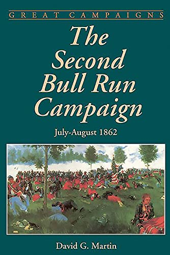 The Second Bull Run Campaign: July-august 1862 (Great Campaigns) (0306813327) by David G. Martin