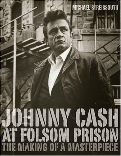 9780306813382: Johnny Cash At Folsom Prison: The Making Of A Masterpiece