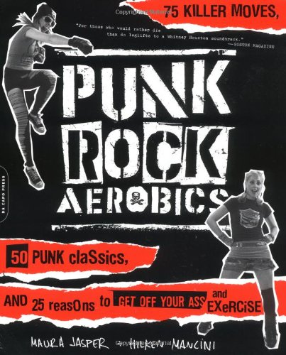9780306813399: Punk Rock Aerobics: 75 Killer Moves, 50 Punk Classics, and 25 Reasons to Get Off Your Ass and Exercise