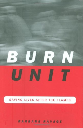 9780306813467: Burn Unit: Saving Lives After The Flames