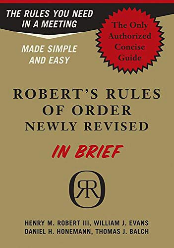 Robert's Rules of Order in Brief: The Simple Outline of the Rules Most Often Needed at a Meeting, According to the Standard Authoritative Parliamentary Manual, Revised Edition (0306813548) by Daniel H. Honemann; Henry M. Robert III; Thomas J. Balch; William J. Evans