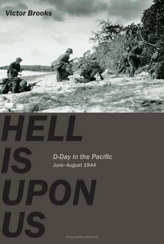 Hell Is Upon Us D-Day in the Pacific June-August 1944